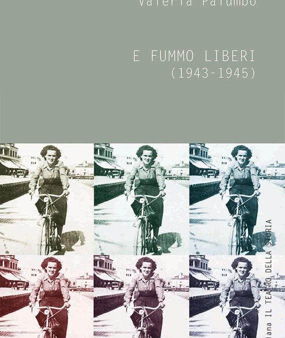 Valeria Palumbo E fummo liberi (1943-1945)