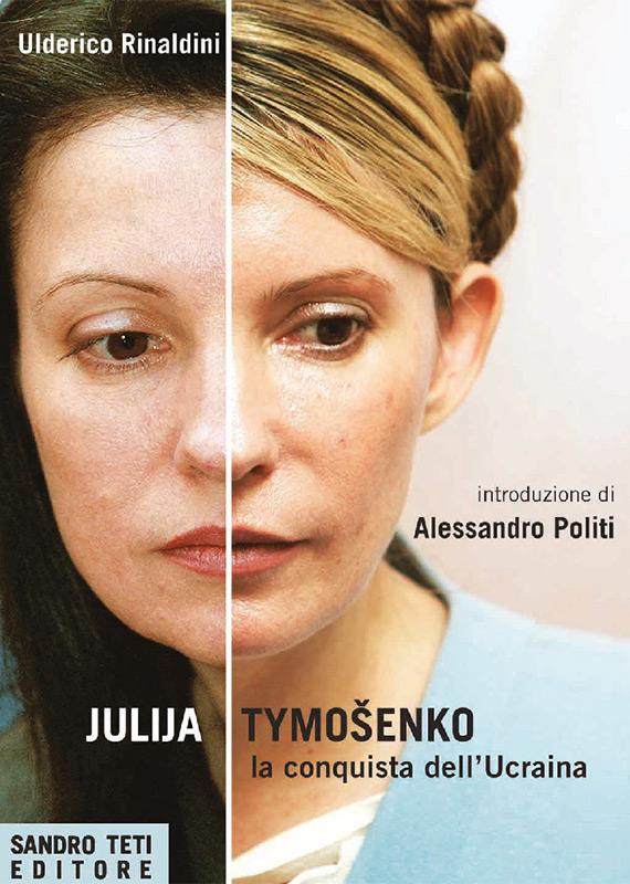 Ulderico Rinaldini Julija Timošenko, la conquista dell'Ucraina