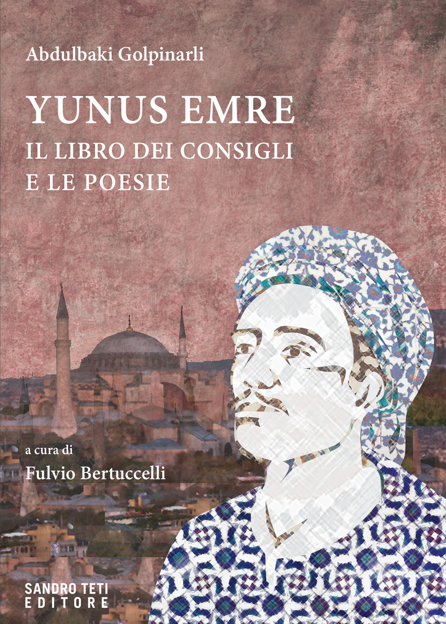 Abdulbaki GolpinarliYunus Emre. Il libro dei consigli e le poesienovità 2017