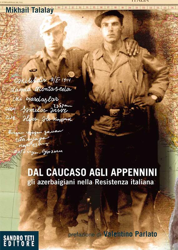 Mikhail Talalay – Dal Caucaso agli Appennini. Gli azerbaigiani nella Resistenza italiana