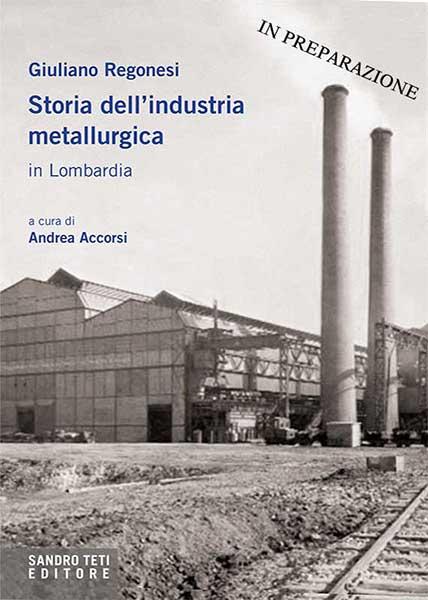 Giuliano Regonesi Storia dell'industria metallurgica in Lombardia Coming soon