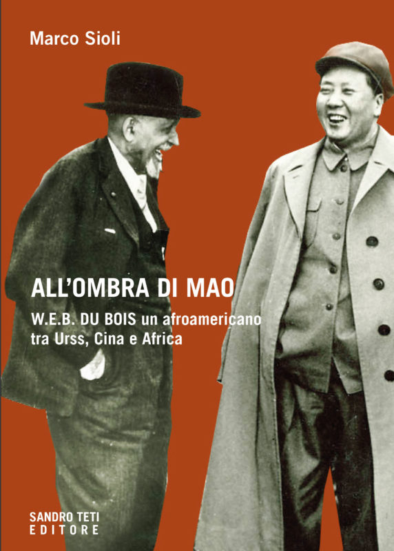 Marco Sioli – All'ombra di Mao. W.E.B. Du Bois, un afroamericano tra Urss, Cina e Africa