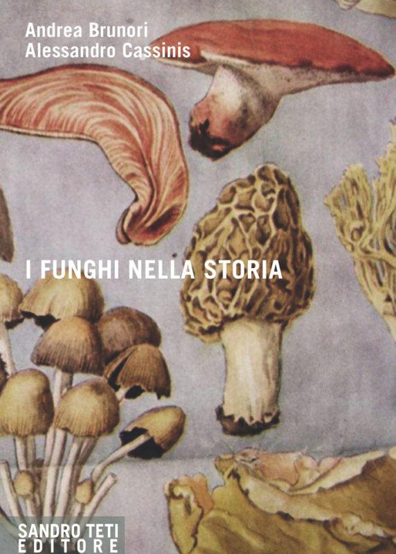Andrea Brunori e Alessandro Cassinis – I funghi nella storia