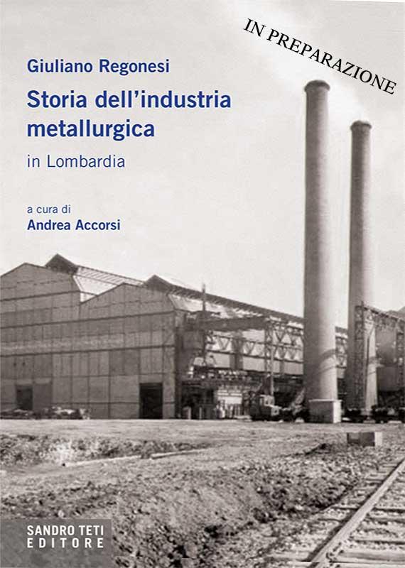 Giuliano Regonesi Storia dell'industria metallurgica in Lombardia In preparazione