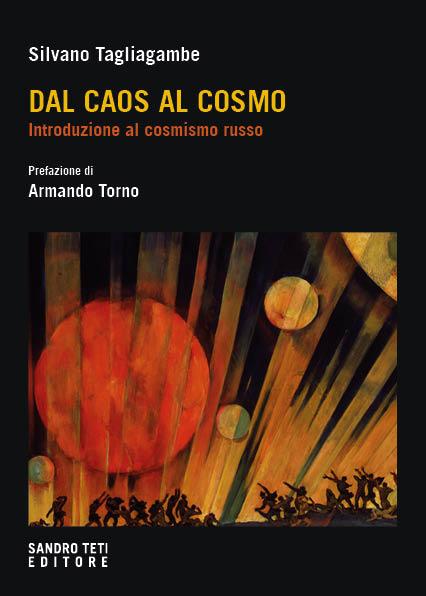 Silvano Tagliagambe – Dal caos al cosmo. Introduzione al cosmismo russo